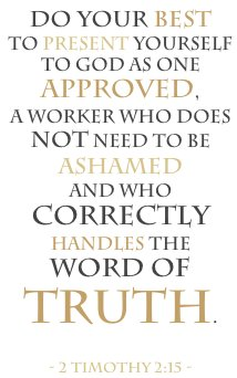 Do your best to present yourself to God as one approved, a worker who does not need to be ashamed and who correctly handles the word of truth. — 2 Timothy 2:15